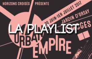 LA PLAYLIST DE L'URBAN EMPIRE FESTIVAL - 30 JUIN & 1ER JUILLET 2017 @ LIMOGES