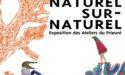 EXPOSITION ATELIER DU PRIEURE –  NATUREL SUR-NATUREL – 16 > 18 SEPTEMBRE 2017 – LA COUPOLE – ST LOUBES