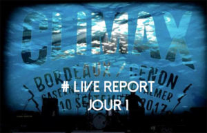 JOUR 1 - CLIMAX FESTIVAL - BORDEAUX #LIVE REPORT @ DIEGO ON THE ROCKS