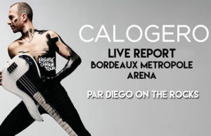 CALOGERO - ARENA BORDEAUX #LIVE REPORT @ DIEGO ON THE ROCKS