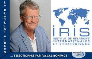 LA PLAYLIST VIDEOS #5 @PASCAL BONIFACE - IRIS