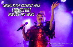 COGNAC BLUES PASSION - 25ème ÉDITION #LIVE REPORT @ DIEGO ON THE ROCKS