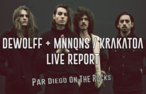 MNNQNS / DEWOLFF - KRAKATOA #LIVE REPORT @ DIEGO ON THE ROCKS