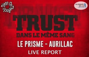 TRUST - AURILLAC #LIVE REPORT @ DIEGO ON THE ROCKS