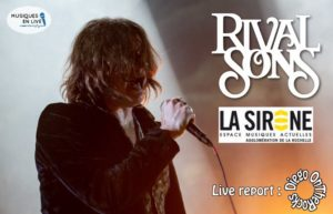 RIVAL SONS - LA ROCHELLE #LIVE REPORT @ DIEGO ON THE ROCKS  @ PHILIPPE ARCHAMBEAU