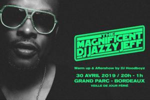 DJ JAZZY JEFF - SALLE DES FÊTES DU GRAND PARC - MARDI 30 AVRIL 2019 - BORDEAUX