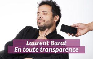 LAURENT BARAT EN TOUTE TRANSPARENCE !