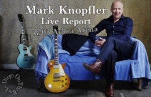 MARK KNOPFLER - FLOIRAC #LIVE REPORT @ DIEGO ON THE ROCKS