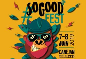 FESTIVAL SO GOOD FEST #9  – 7 & 8 JUIN 2019 – CANÉJAN ( 33 )
