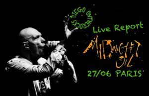MIDNIGHT OIL - PARIS #LIVE REPORT @ DIEGO ON THE ROCKS