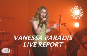 VANESSA PARADIS - BORDEAUX #LIVE REPORT @ DIEGO ON THE ROCKS