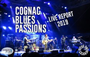 COGNAC BLUES PASSIONS - 26ème édition #LIVE REPORT @ DIEGO ON THE ROCKS