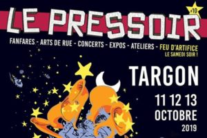 FESTIVAL LE PRESSOIR - 10EME EDITION - 11 > 13 OCTOBRE 2019 - ESPACE RENE LAZARE - TARGON