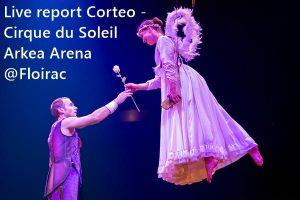 LE CIRQUE DU SOLEIL - ARKEA ARENA #LIVE REPORT @LINO B.